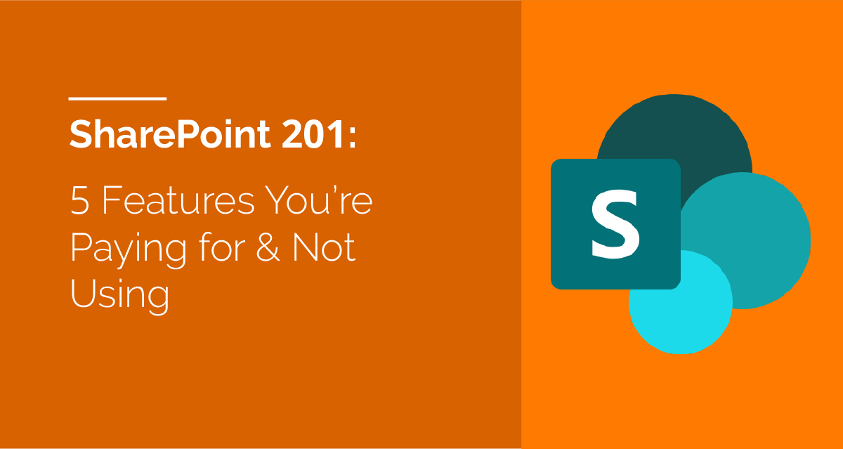 Features in SharePoint You're paying for but not using